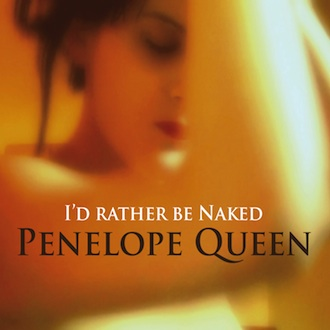 Penelope Queen - I'd Rather Be Naked [TWI 1152 CD]
